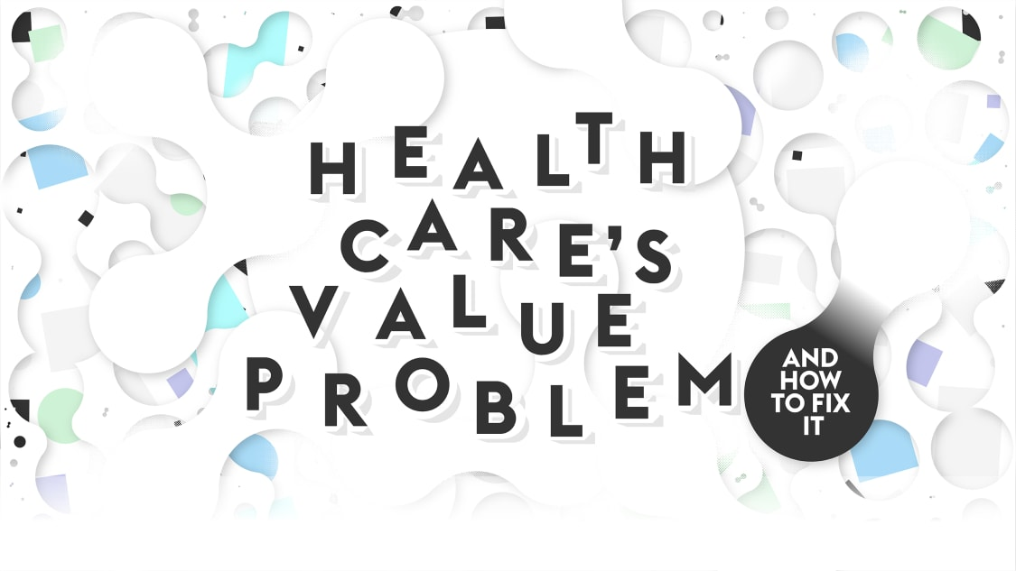 Health Care's Value Problem—and How to Fix It